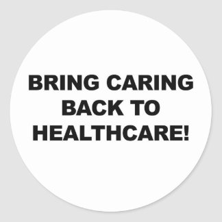 Bring Caring Back to Healthcare Classic Round Sticker