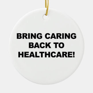 Bring Caring Back to Healthcare Round Ceramic Ornament