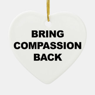 Bring Compassion Back Ceramic Ornament