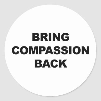 Bring Compassion Back Classic Round Sticker