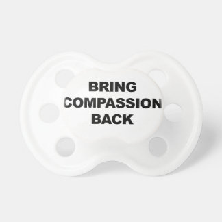 Bring Compassion Back Pacifier