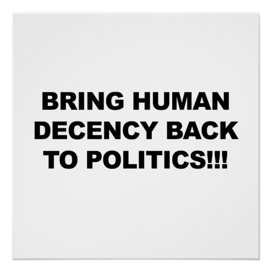 Bring Human Decency Back to Politics Poster