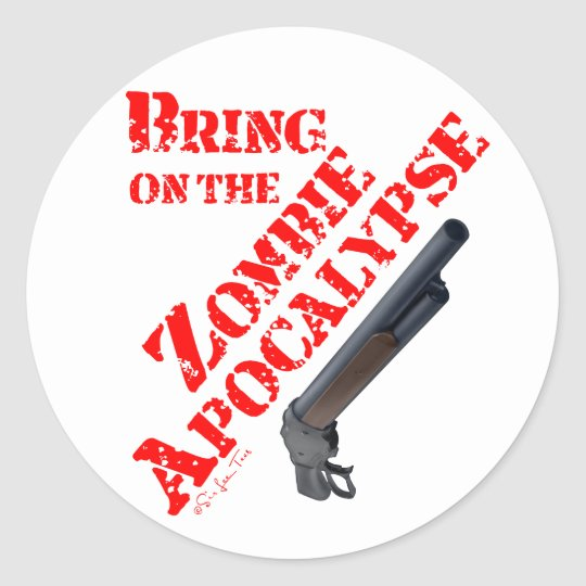 Bring on the Zombie Apocalypse Classic Round Sticker