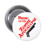 Bring on the Zombie Apocalypse Pinback Buttons