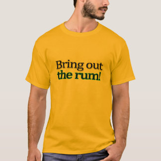 Bring out the rum t-shirt