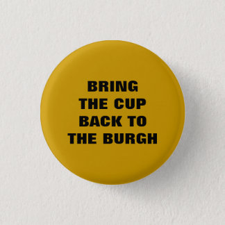 BRING THE CUP BACK TO THE BURGH 1 INCH ROUND BUTTON