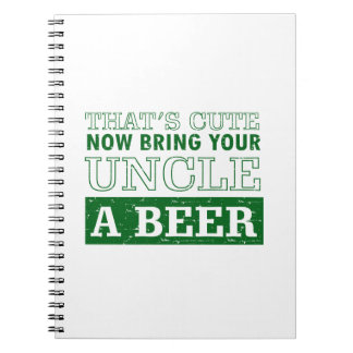 Bring Uncle a Beer Spiral Notebook