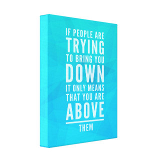 Bring You Down Quote Canvas Print