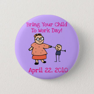 Bring Your Child TO Work Day 2010 Button (Mother)