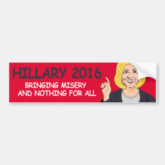 Bringing Misery and Nothing for All - Hillary Says Bumper Sticker