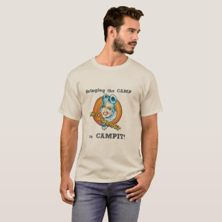 Bringing the Camp to Campit T-Shirt