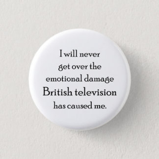 British Television has emotionally damaged me 1 Inch Round Button