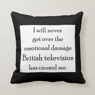 British Television has emotionally damaged me Throw Pillow