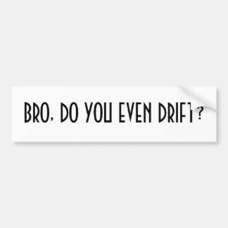 Bro, do you even drift? car bumper sticker