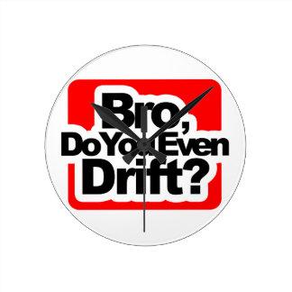 Bro, Do you even drift ? Round Clock