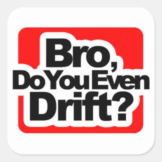 Bro, Do you even drift ? Square Sticker