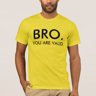 BRO YOU ARE VALID T-Shirt
