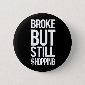 Broke bit Still Shopping 2 Inch Round Button