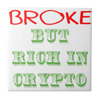 Broke, But Rich in Crypto Tile