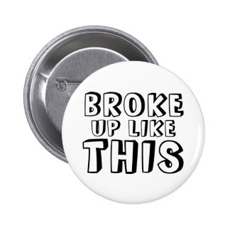 Broke Up Like This 2 Inch Round Button