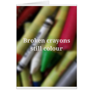 Broken Crayons quote Card
