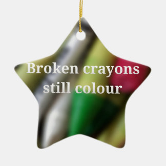Broken Crayons quote Ceramic Ornament