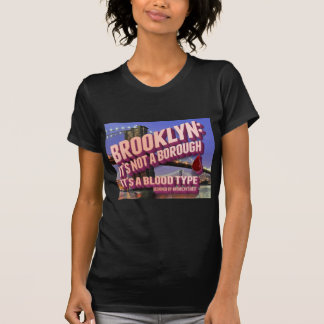 Brooklyn it's not a borough. it's a blood type. T-Shirt
