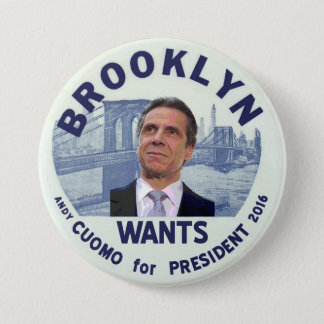 Brooklyn wants Andy Cuomo for President 2016 3 Inch Round Button