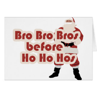 Bros before Ho Ho Hoes for Santa Clause Card