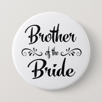 Brother of the Bride Wedding Rehearsal Dinner 3 Inch Round Button