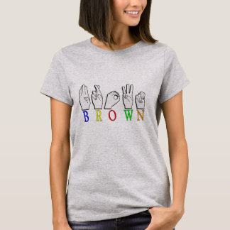 BROWN ASL FINGERSPELLED NAME SIGN T-Shirt