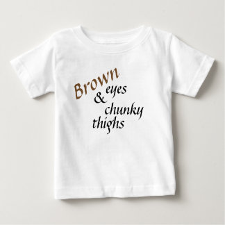 Brown Eyes and Chunky Thighs Baby T-Shirt
