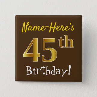 Brown, Faux Gold 45th Birthday, With Custom Name 2 Inch Square Button