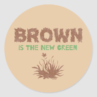 Brown Is The New Green Round Sticker
