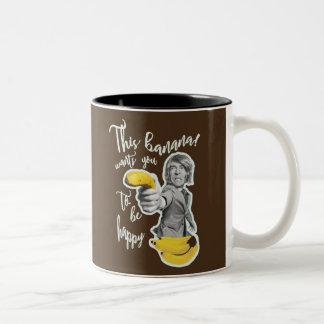 Brown mug this banana wants that you are happy