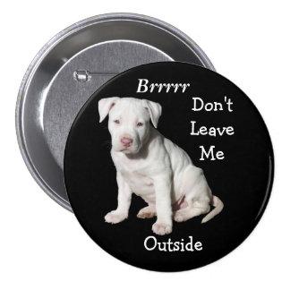 Brrr, Don't Leave Me Outside Dog Humane Button