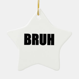 BRUH! Brother Street Slang Words Trendy Hipster Ceramic Star Ornament