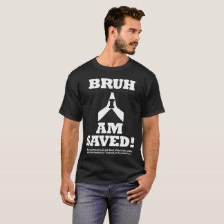 BRUH I AM SAVED T-Shirt