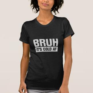 Bruh It's Cold AF T-Shirt