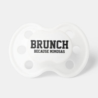 Brunch Because Mimosas Pacifier