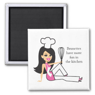 """""""Brunettes have more fun in the kitchen"""" - Magnet"""