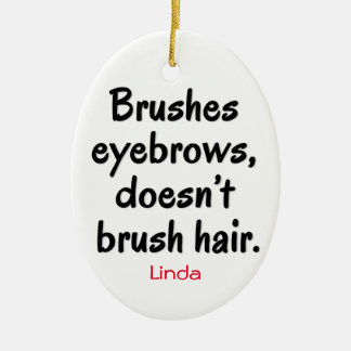 Brushes Eyebrows, Doesn't Brush Hair Ornament