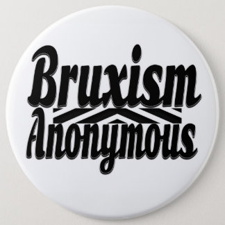 Bruxism Anonymous Huge Button