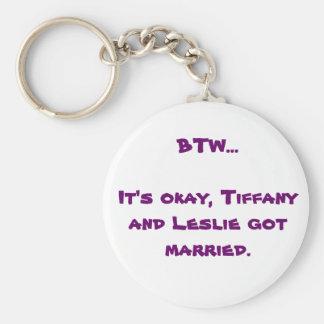 BTW- Tiffany and Leslie Keychain