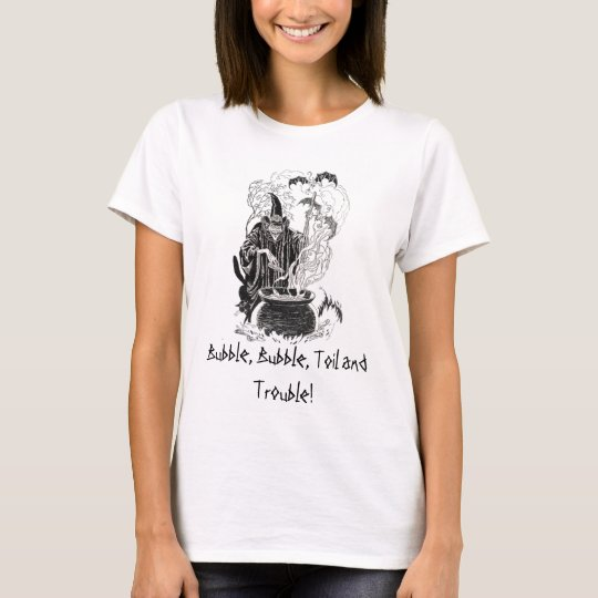 Bubble, Bubble, Toil and Trouble! T-Shirt