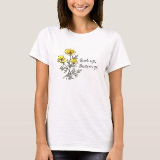 buck up, buttercup! T-Shirt