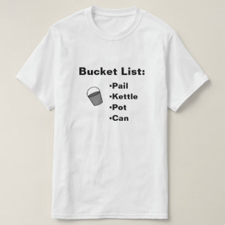 Bucket List- Funny T-Shirt