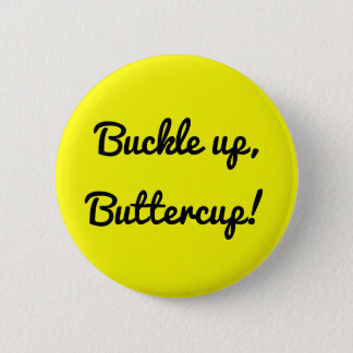Buckle up buttercup 2 inch round button