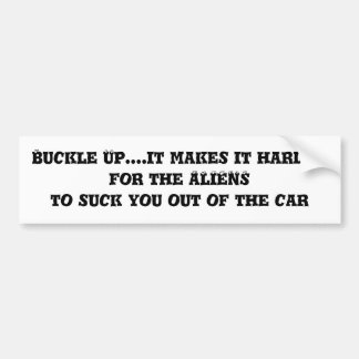 Buckle Up....it makes it harder for the ALIENS ... Bumper Sticker
