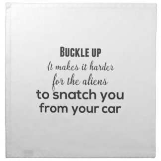 Buckle up. It makes it harder for the aliens to Napkin